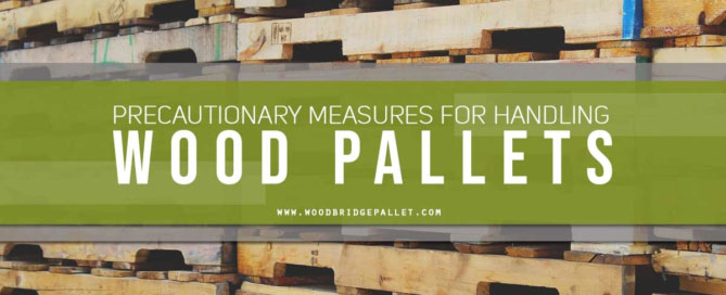 Precautionary Measures for Handling Wood Pallets